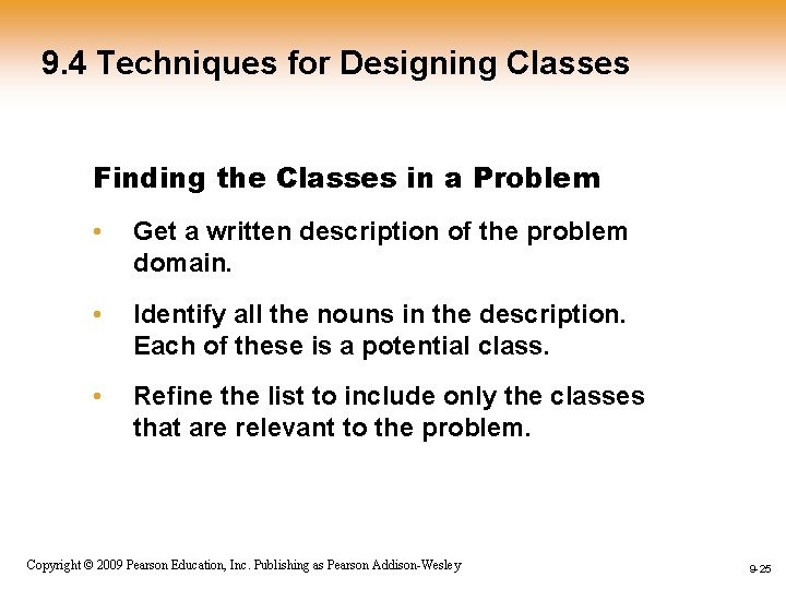 9. 4 Techniques for Designing Classes Finding the Classes in a Problem • Get