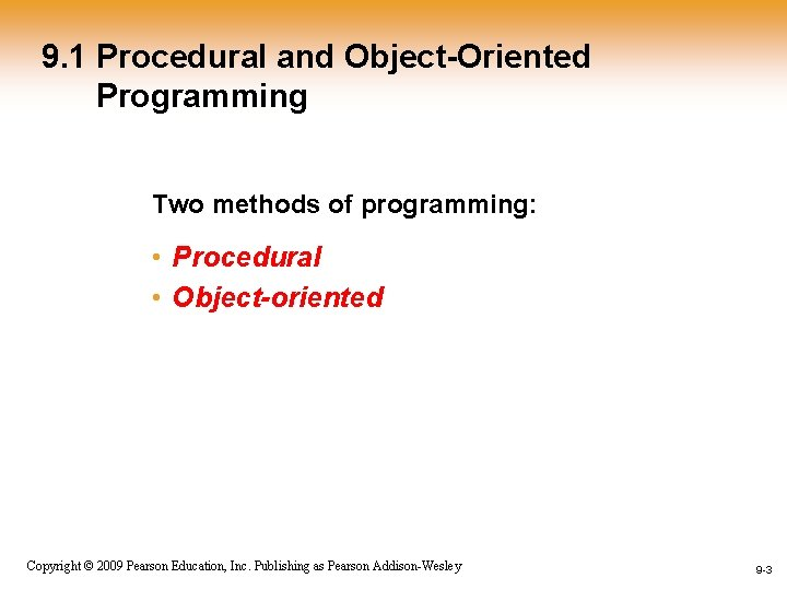 9. 1 Procedural and Object-Oriented Programming Two methods of programming: • Procedural • Object-oriented