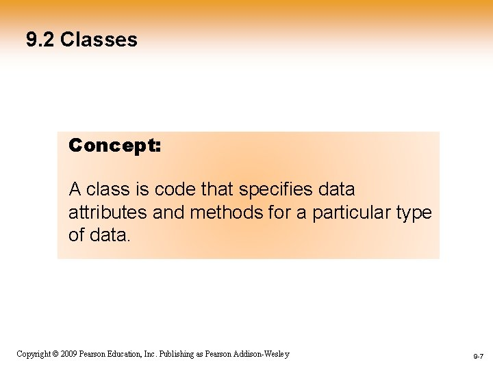 9. 2 Classes Concept: A class is code that specifies data attributes and methods