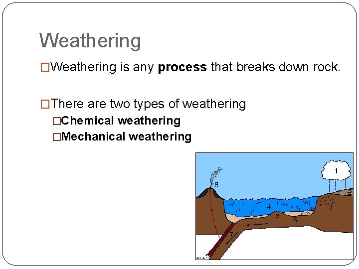 Weathering �Weathering is any process that breaks down rock. �There are two types of