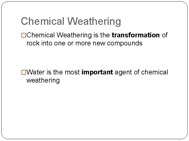 Chemical Weathering �Chemical Weathering is the transformation of rock into one or more new