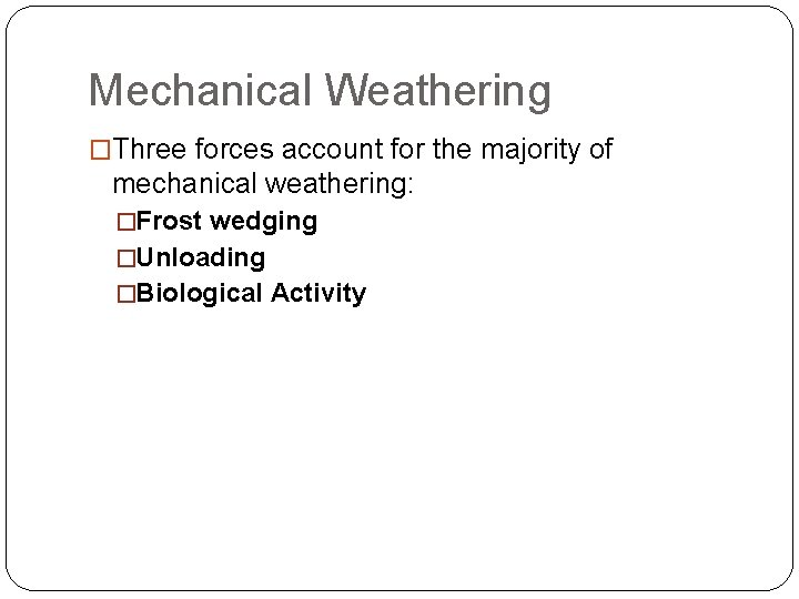 Mechanical Weathering �Three forces account for the majority of mechanical weathering: �Frost wedging �Unloading