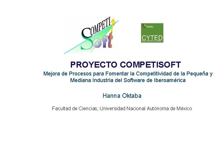 PROYECTO COMPETISOFT Mejora de Procesos para Fomentar la Competitividad de la Pequeña y Mediana