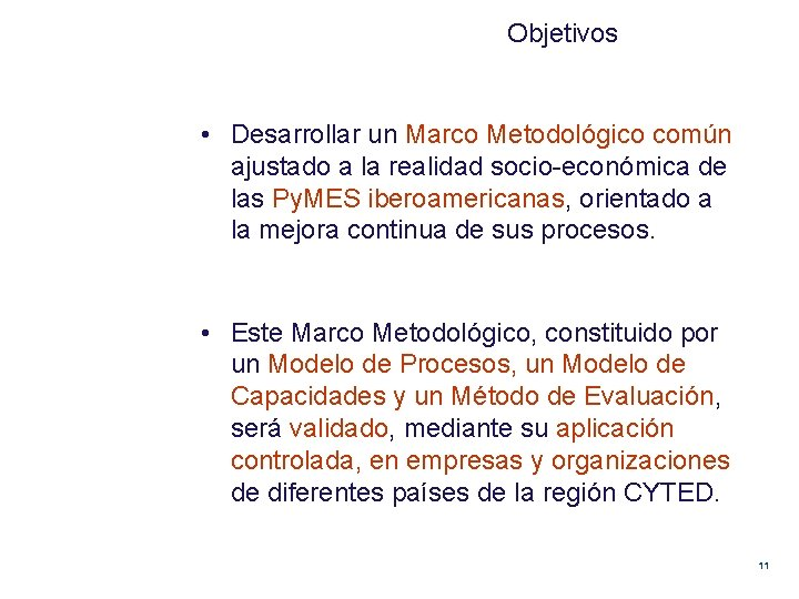 Objetivos • Desarrollar un Marco Metodológico común ajustado a la realidad socio-económica de las