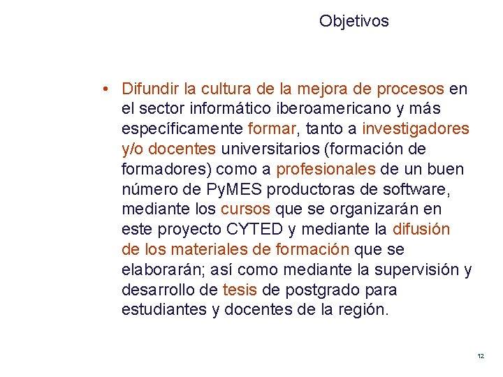 Objetivos • Difundir la cultura de la mejora de procesos en el sector informático