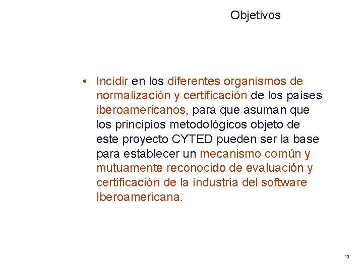Objetivos • Incidir en los diferentes organismos de normalización y certificación de los países
