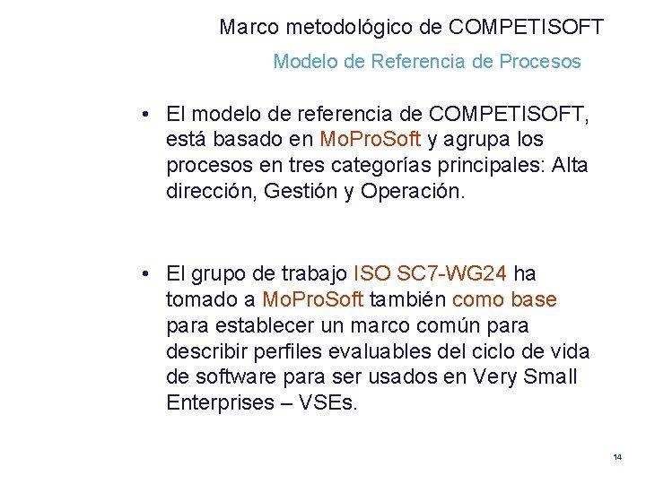 Marco metodológico de COMPETISOFT Modelo de Referencia de Procesos • El modelo de referencia