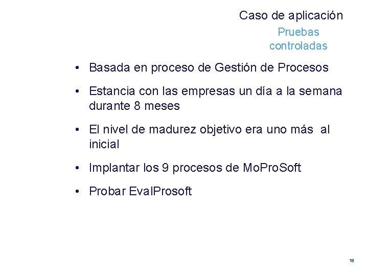 Caso de aplicación Pruebas controladas • Basada en proceso de Gestión de Procesos •