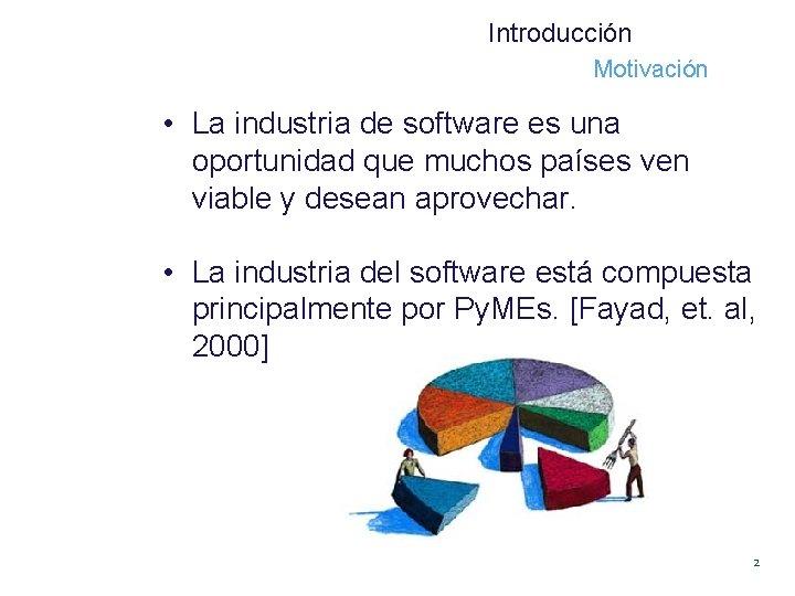Introducción Motivación • La industria de software es una oportunidad que muchos países ven