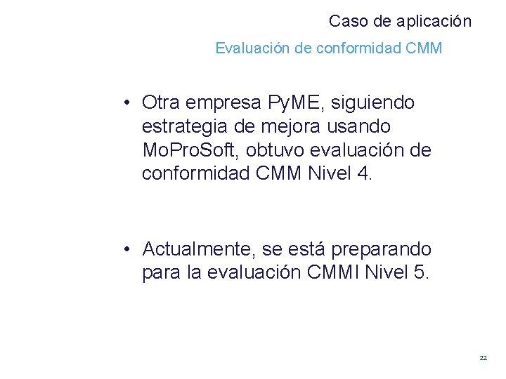 Caso de aplicación Evaluación de conformidad CMM • Otra empresa Py. ME, siguiendo estrategia