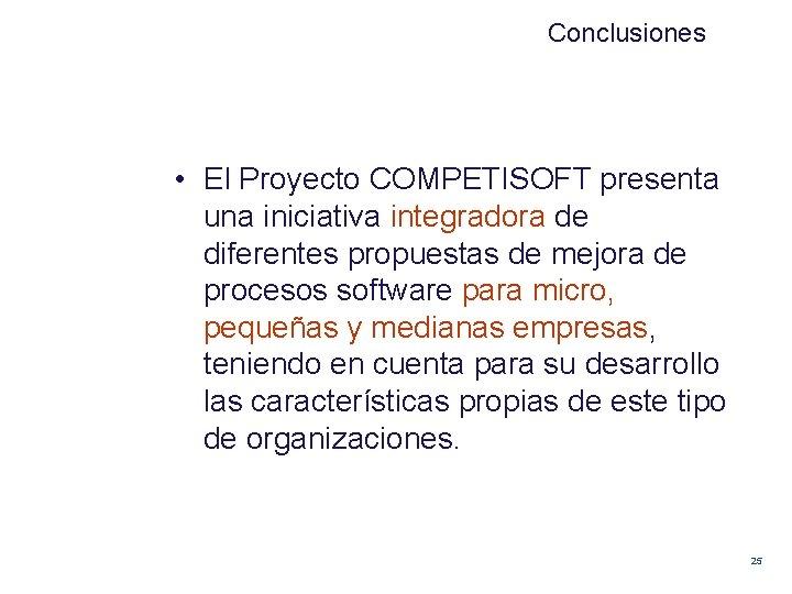Conclusiones • El Proyecto COMPETISOFT presenta una iniciativa integradora de diferentes propuestas de mejora