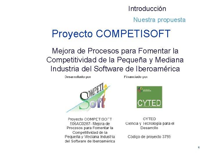 Introducción Nuestra propuesta Proyecto COMPETISOFT Mejora de Procesos para Fomentar la Competitividad de la