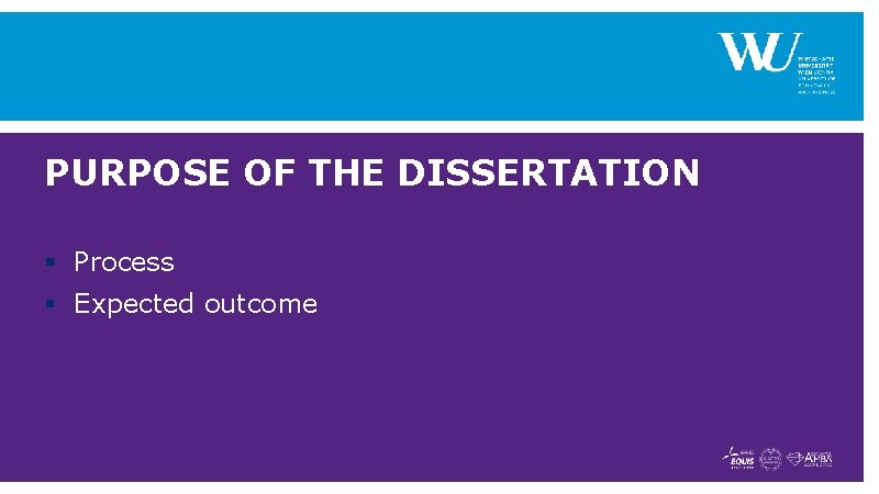 PURPOSE OF THE DISSERTATION § Process § Expected outcome