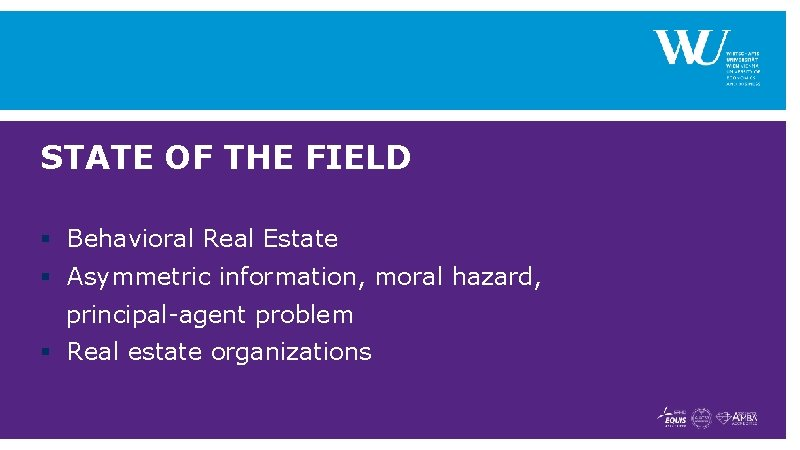 STATE OF THE FIELD § Behavioral Real Estate § Asymmetric information, moral hazard, principal-agent