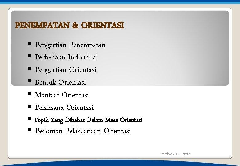 PENEMPATAN & ORIENTASI § Pengertian Penempatan § Perbedaan Individual § Pengertian Orientasi § Bentuk