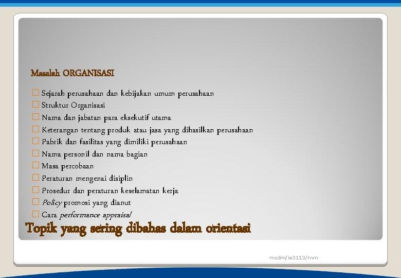 Masalah ORGANISASI � Sejarah perusahaan dan kebijakan umum perusahaan � Struktur Organisasi � Nama