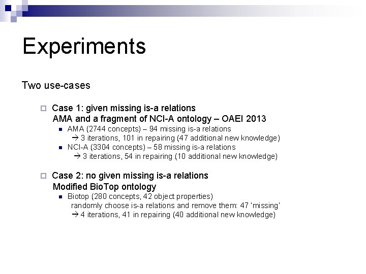 Experiments Two use-cases Case 1: given missing is-a relations AMA and a fragment of