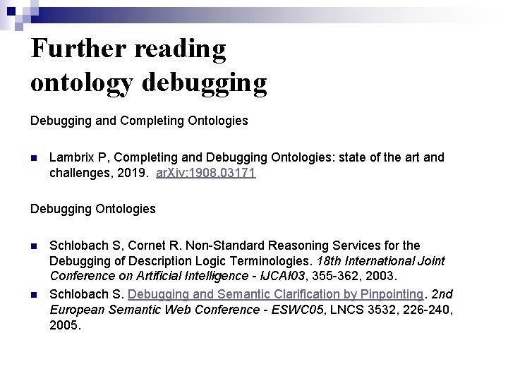 Further reading ontology debugging Debugging and Completing Ontologies n Lambrix P, Completing and Debugging