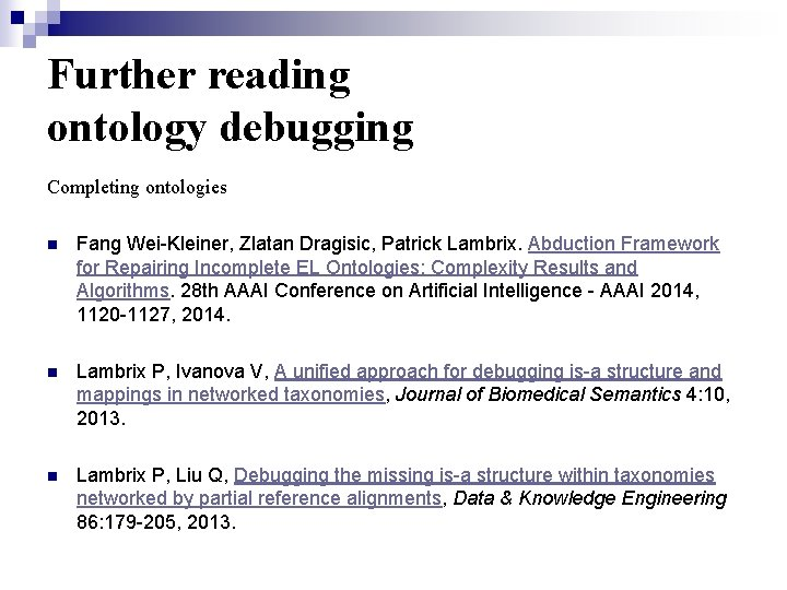 Further reading ontology debugging Completing ontologies n Fang Wei-Kleiner, Zlatan Dragisic, Patrick Lambrix. Abduction