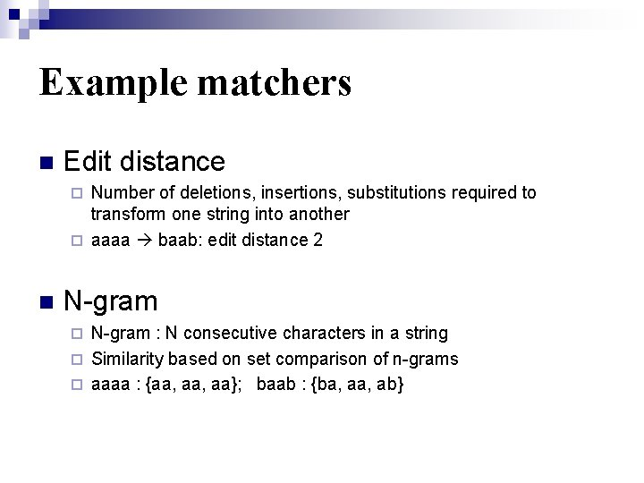 Example matchers n Edit distance Number of deletions, insertions, substitutions required to transform one