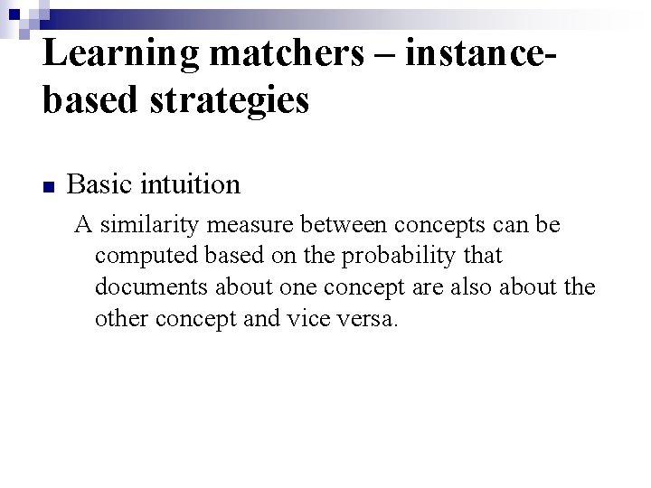 Learning matchers – instancebased strategies n Basic intuition A similarity measure between concepts can
