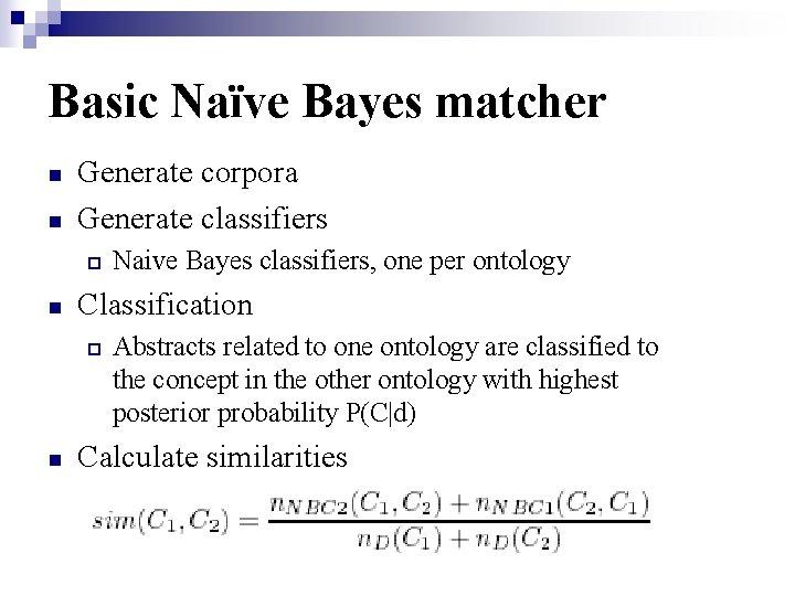 Basic Naïve Bayes matcher n n Generate corpora Generate classifiers ¨ n Classification ¨