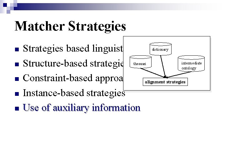 Matcher Strategies n n n Strategies based linguistic matching Structure-based strategies Constraint-based approaches alignment