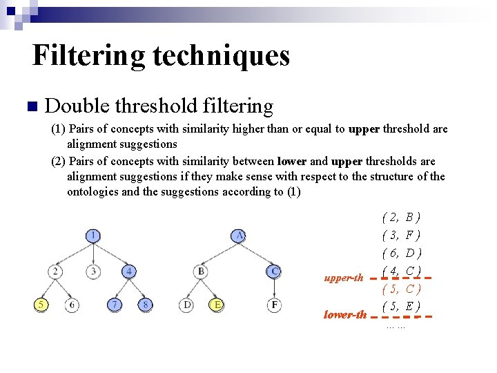 Filtering techniques n Double threshold filtering (1) Pairs of concepts with similarity higher than