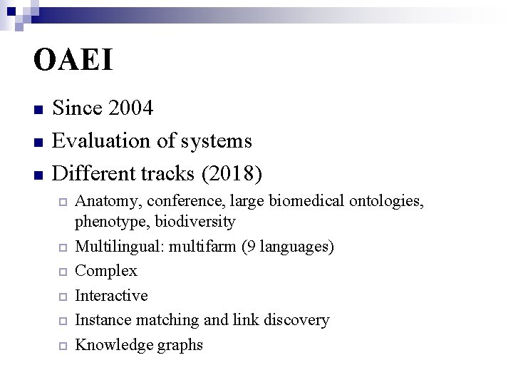 OAEI n n n Since 2004 Evaluation of systems Different tracks (2018) ¨ ¨