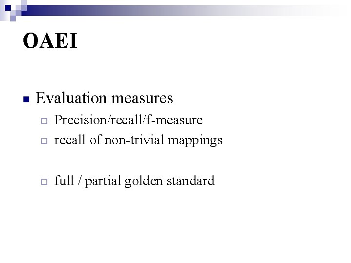 OAEI n Evaluation measures Precision/recall/f-measure ¨ recall of non-trivial mappings ¨ ¨ full /