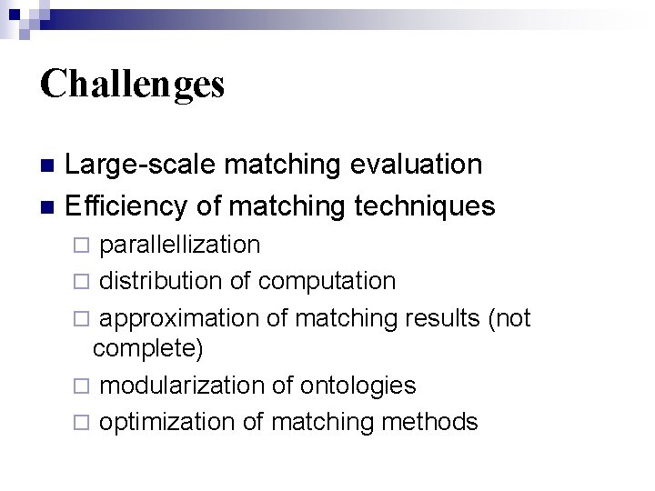 Challenges Large-scale matching evaluation n Efficiency of matching techniques n ¨ parallellization ¨ distribution