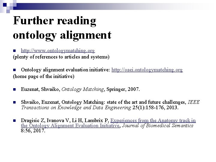 Further reading ontology alignment http: //www. ontologymatching. org (plenty of references to articles and