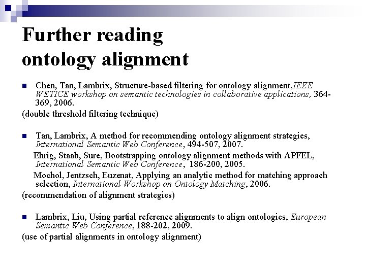 Further reading ontology alignment Chen, Tan, Lambrix, Structure-based filtering for ontology alignment, IEEE WETICE