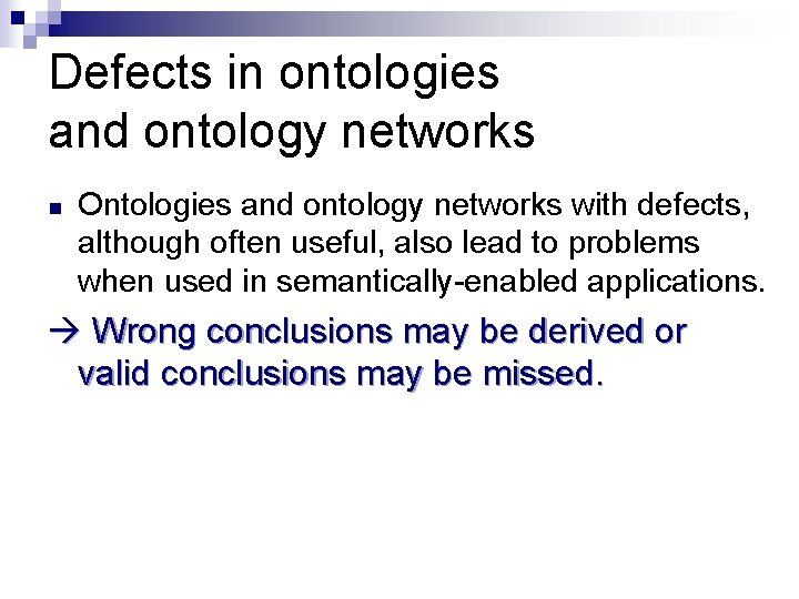 Defects in ontologies and ontology networks n Ontologies and ontology networks with defects, although
