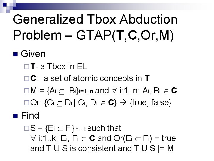 Generalized Tbox Abduction Problem – GTAP(T, C, Or, M) n Given ¨ T- a