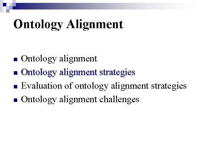 Ontology Alignment n n Ontology alignment strategies Evaluation of ontology alignment strategies Ontology alignment