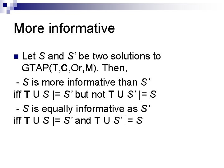 More informative Let S and S' be two solutions to GTAP(T, C, Or, M).