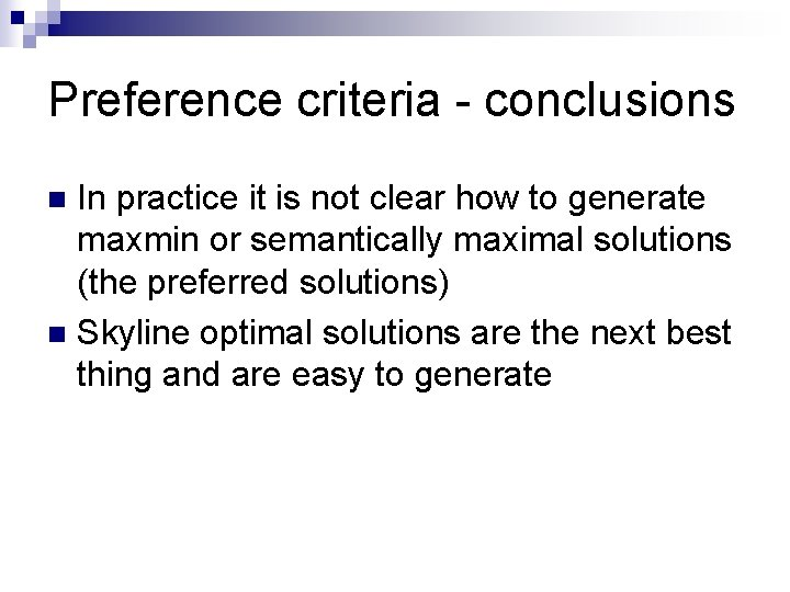 Preference criteria - conclusions In practice it is not clear how to generate maxmin