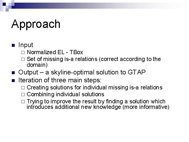 Approach n Input ¨ ¨ n n Normalized EL - TBox Set of missing
