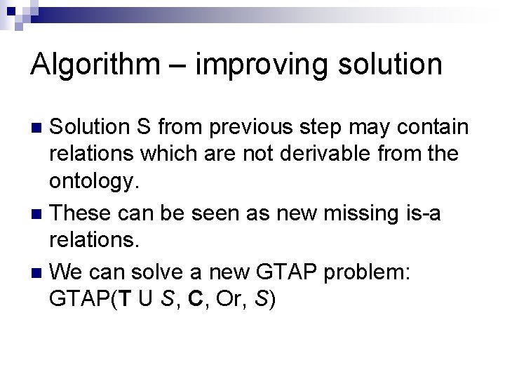 Algorithm – improving solution S from previous step may contain relations which are not