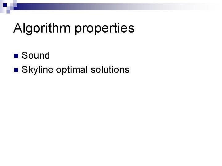 Algorithm properties Sound n Skyline optimal solutions n