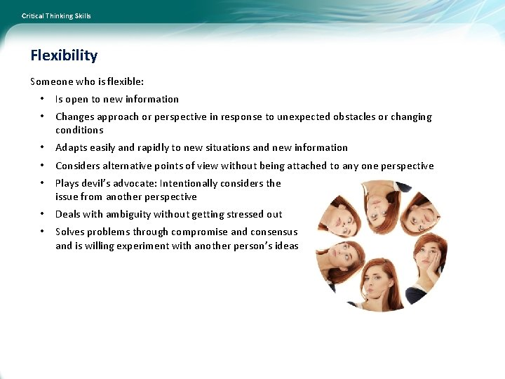 Critical Thinking Skills Flexibility Someone who is flexible: • Is open to new information