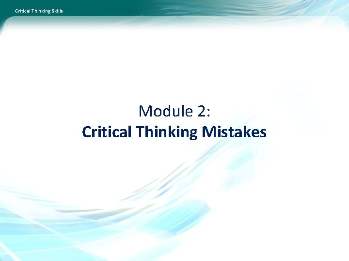 Critical Thinking Skills Module 2: Critical Thinking Mistakes