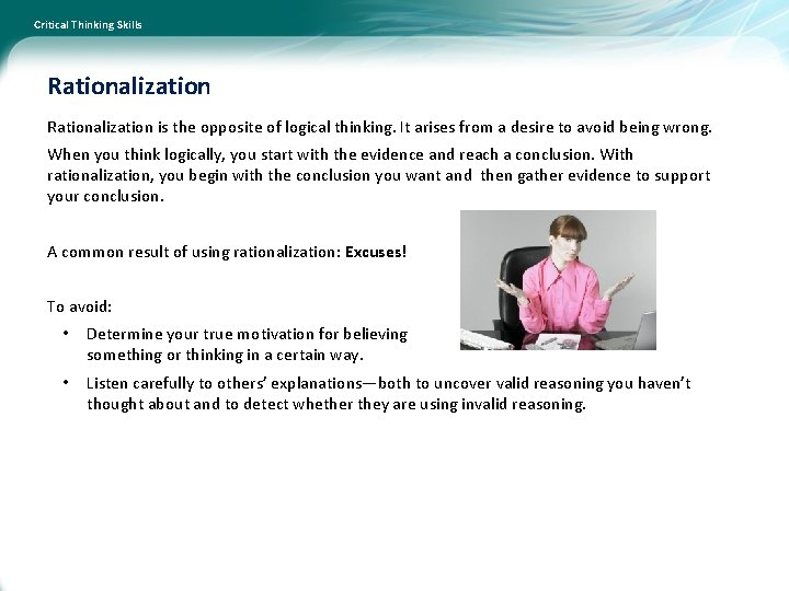 Critical Thinking Skills Rationalization is the opposite of logical thinking. It arises from a