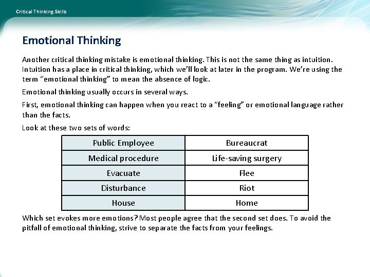 Critical Thinking Skills Emotional Thinking Another critical thinking mistake is emotional thinking. This is