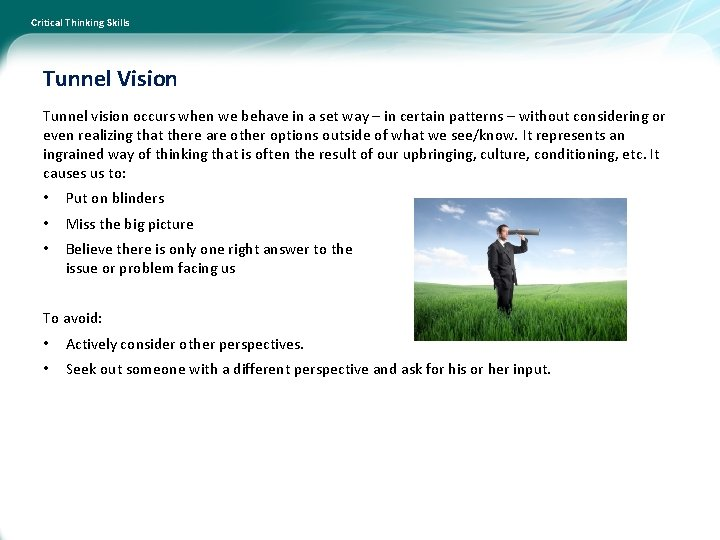 Critical Thinking Skills Tunnel Vision Tunnel vision occurs when we behave in a set