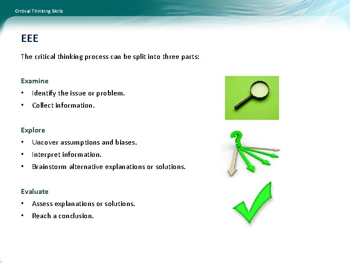 Critical Thinking Skills EEE The critical thinking process can be split into three parts:
