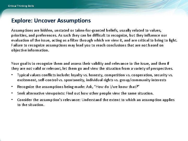 Critical Thinking Skills Explore: Uncover Assumptions are hidden, unstated or taken-for-granted beliefs, usually related