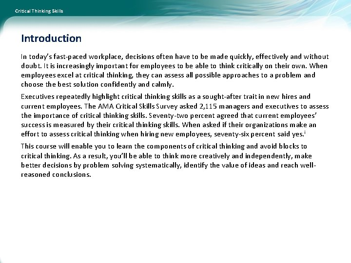 Critical Thinking Skills Introduction In today's fast-paced workplace, decisions often have to be made