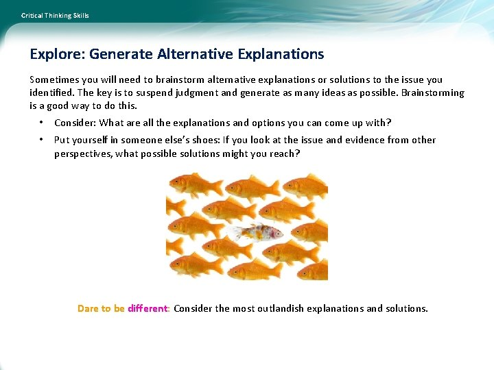 Critical Thinking Skills Explore: Generate Alternative Explanations Sometimes you will need to brainstorm alternative